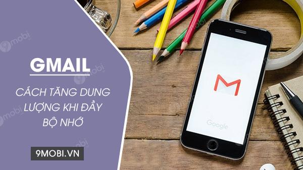 cach tang bo nho cho gmail