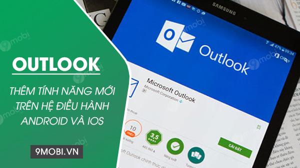 microsoft them tinh nang moi cho outlook tren he dieu hanh android va ios