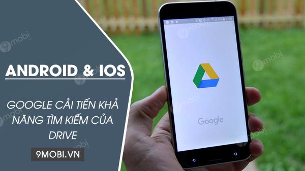 google cai thien kha nang tim kiem cua drive tren android va ios