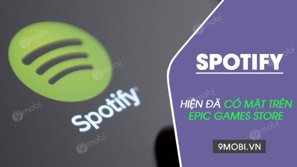 Spotify hiện đã có mặt trên Epic Games Store