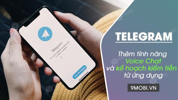 telegram cap nha tinh nang voice chat moi va ke hoach kiem tien tu ung dung