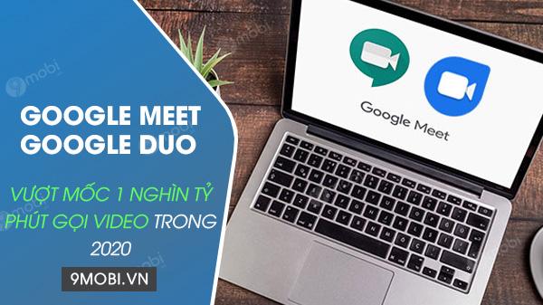 google meet va duo da vuot moc 1 nghin ty phut goi video