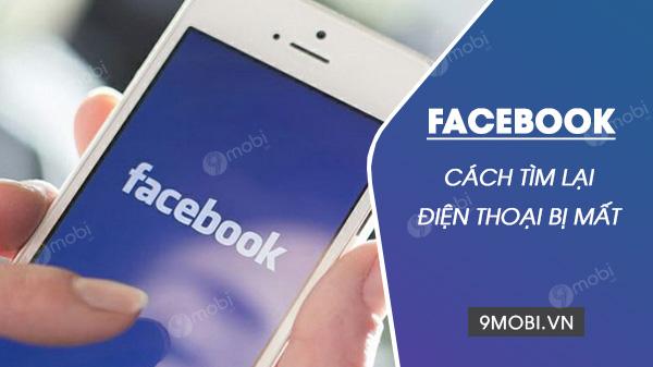 cach tim dien thoai bi mat thong qua facebook