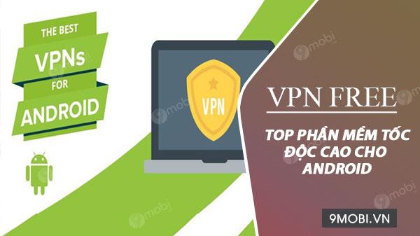 top phan mem vpn free toc do cao cho android