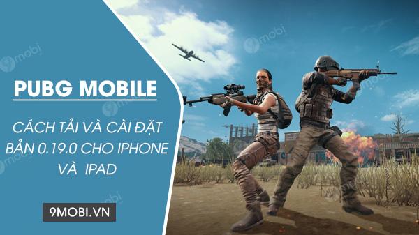 cach tai va cai dat ban pubg mobile 0 19 0 cho iphone ipad