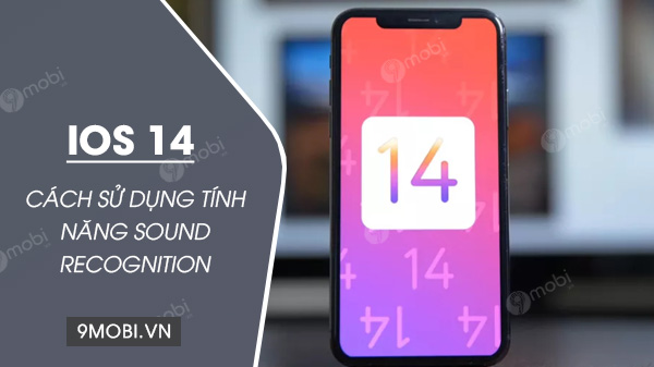 cach kich hoat tinh nang sound recognition tren ios 14