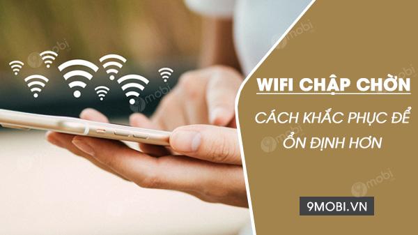 cach khac phuc loi wifi tren dien thaoi bi chap chon yeu song