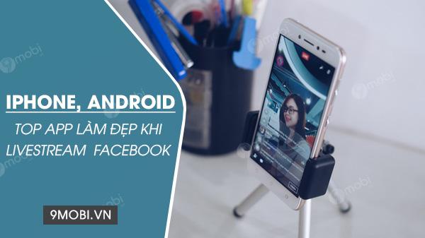 top ung dung lam dep khi livestream tren facebook cho dien thoai
