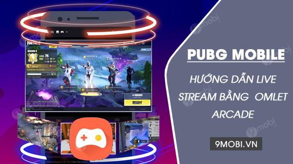 cach livestream pubg mobile bang omlet arcade