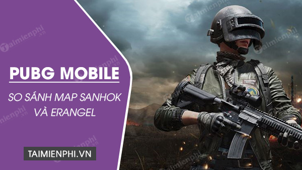sanhok vs erangel trong pubg mobile map nao thu vi hon