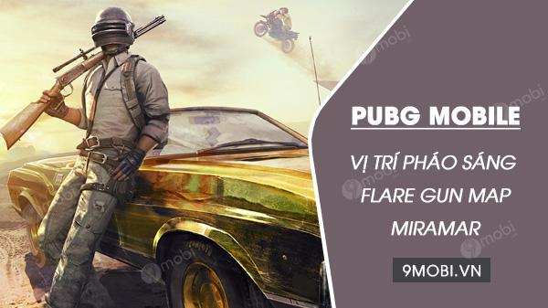 nhung dia diem nhat sung flare gun trong map Miramar pubg mobile