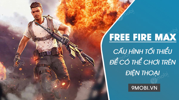 cau hinh toi thieu tren dien thoai de choi free fire max