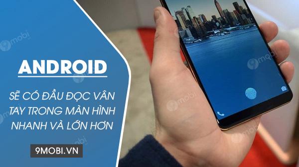 dien thoai android trong nam 2021 se duoc nang cap ve van tay trong man hinh khoa