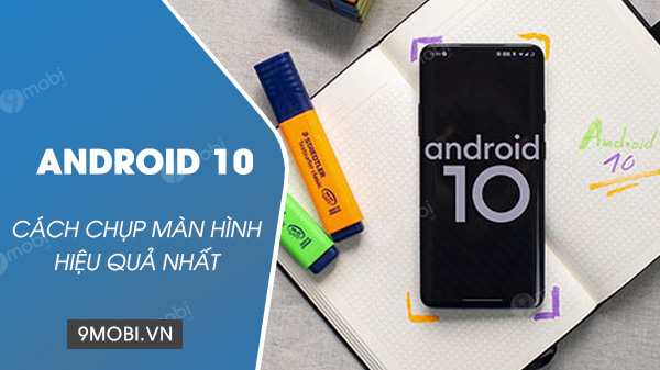 cach chup man hinh tren android 10