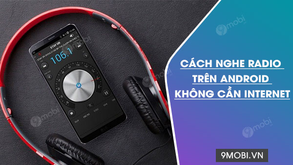 cach nghe radio tren dien thoai android