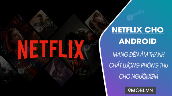 netflix tren android se co am thanh chat luong tot nhat