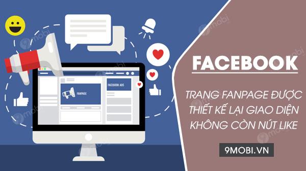 fanpage facebook se duoc thay doi giao dien moi khong con nut like