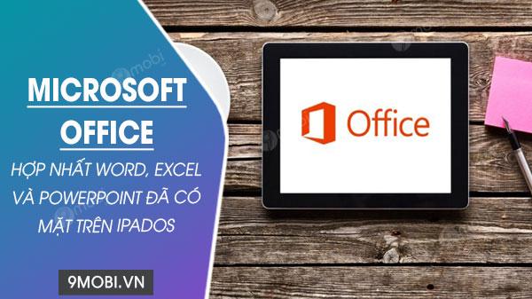 ban microsoft office hop nhat word excel va powerpoint da co mat tren ipados