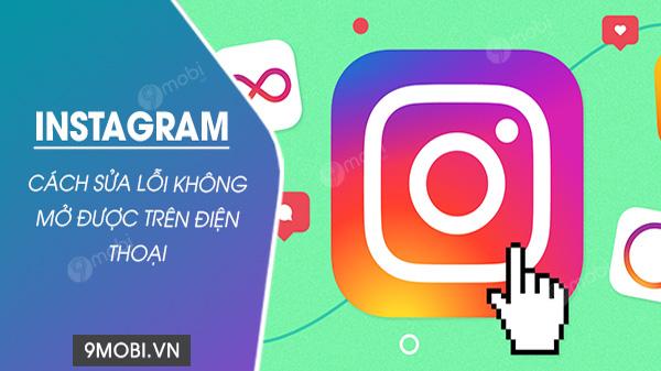 cach sua loi khong mo duoc instagram tren dien thoai