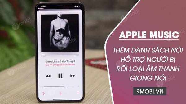 apple music them danh sach noi ho tro nguoi bi roi loan giong noi