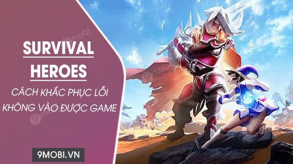 cach sua loi khong vao dươc game survival heroes