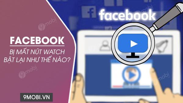 cach bat lai nut watch tren facebook