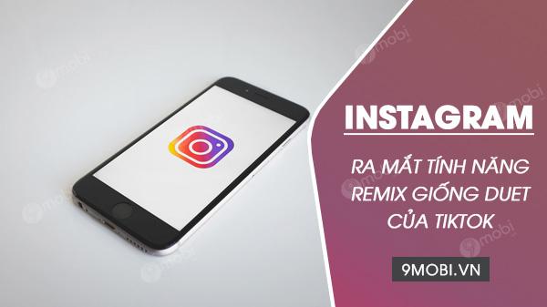instagram ra mat tinh nang moi trong reels co ten la remix