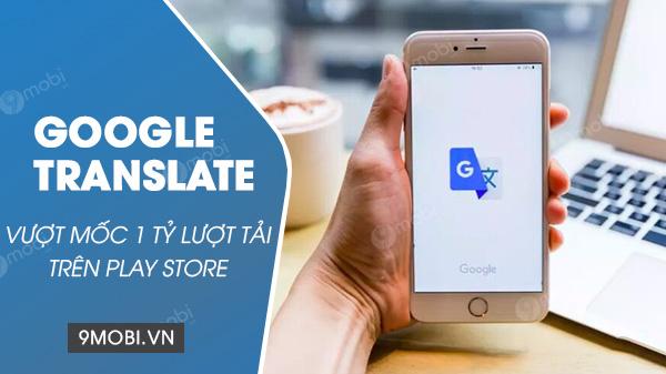 google translate vuot moc 1 ty luot tai tren play store