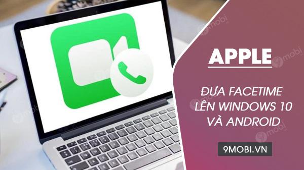 apple dua facetime len windows 10 va android thong qua trinh duyet web