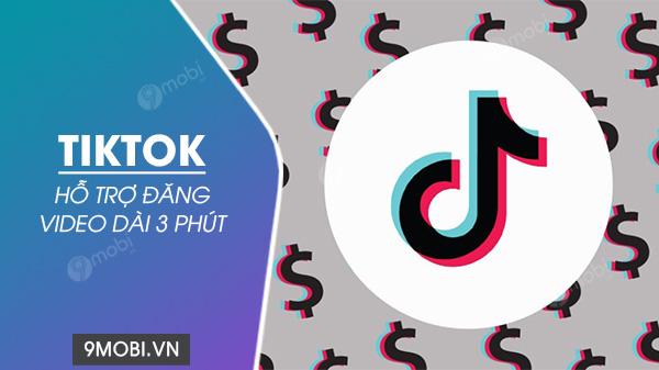 tiktok cho phep dang video dai 3 phut