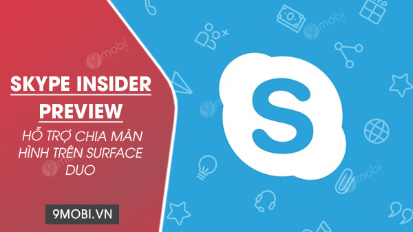 skype insider preview co the chia se man hinh tren surface duo