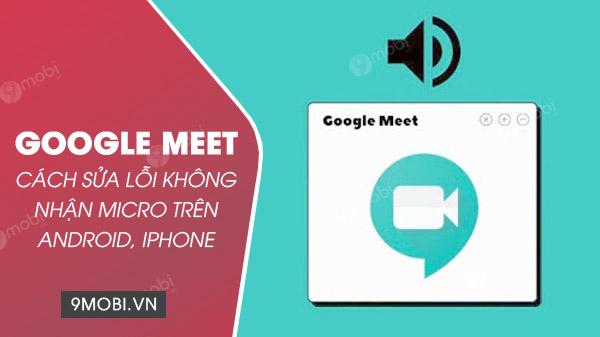 cach chinh micro google meet tren dien thoai android va iphone