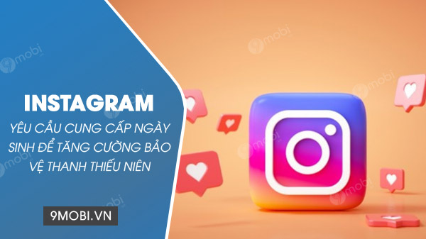 instagram yeu cau nguoi dung cung cap ngay thang nam sinh