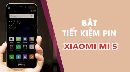 bat tiet kiem pin tren may xiaomi mi 5