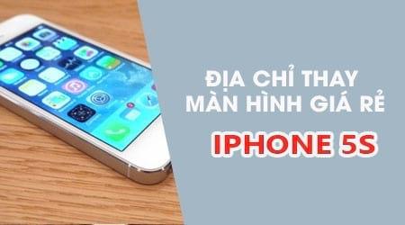 thay man hinh iphone 5s o dau chuan chinh hang