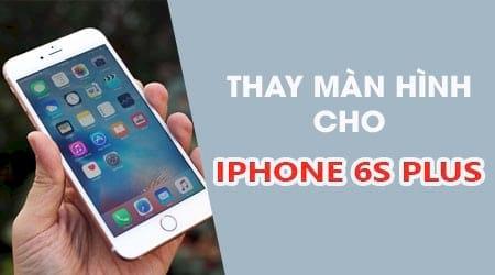 thay man hinh iphone 6s plus o dau chinh hang gia re