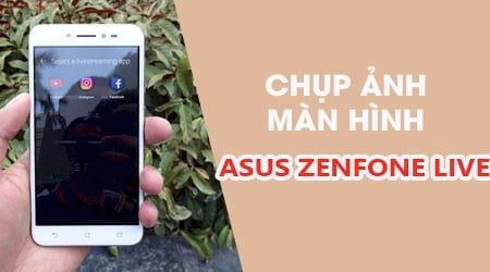 Hướng dẫn chụp màn hình điện thoại Asus Zenfone Live