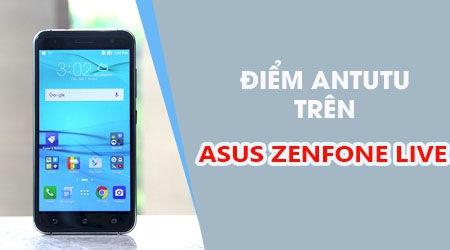 Giới thiệu điểm AnTuTu trên Asus Zenfone Live