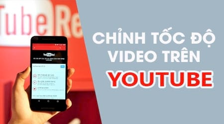 cach chinh toc do video youtube nhanh cham tren android