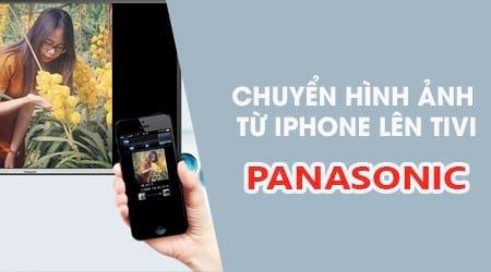 Hướng dẫn chuyển hình ảnh từ iPhone lên tivi Panasonic