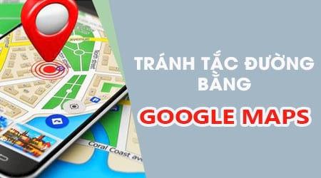 meo tranh tac duong gio cao diem bang google maps