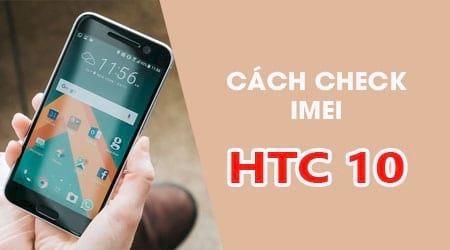 huong dan check imei htc 10 chi tiet
