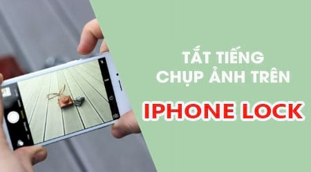 cach tat tieng chup anh tren iphone lock xach tay