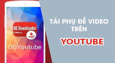Hướng dẫn tải phụ đề video Youtube ngay trên điện thoại