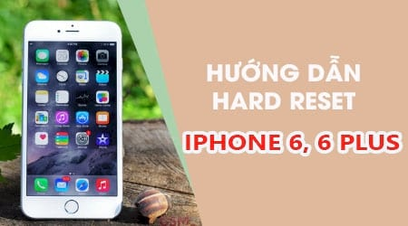 cach reset cung iphone 6 6 plus hard reset iphone 6