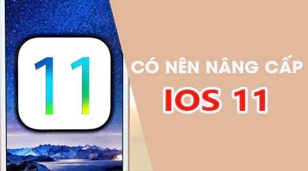Có nên nâng cấp iOS 11 cho iPhone, iPad không?