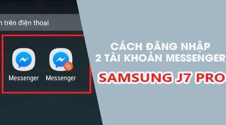 cach su dung 2 tai khoan facebook messenger tren samsung j7 pro