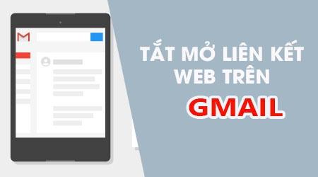 Hướng dẫn tắt mở liên kết Web trên ứng dụng Gmail