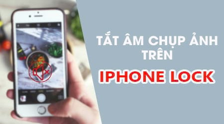 cach tat tieng chup anh tren iphone lock nhat my han