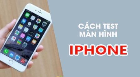 cach kiem man hinh iphone test diem chet zin chinh hang